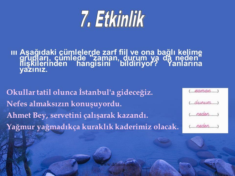 www.dilimce.com25 ııı Aşağıdaki cümlelerde zarf fiil ve ona bağlı kelime grupları, cümlede zaman, durum ya da neden ilişkilerinden hangisini bildiriyor.
