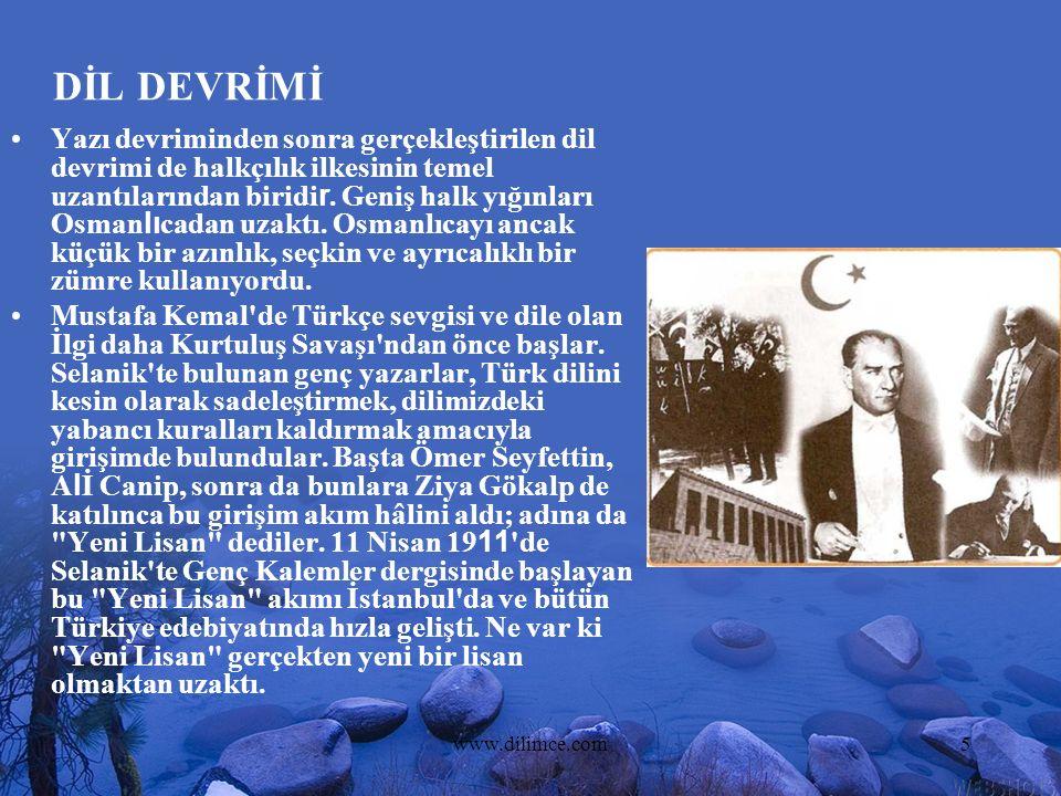 www.dilimce.com5 DİL DEVRİMİ Yazı devriminden sonra gerçekleştirilen dil devrimi de halkçılık ilkesinin temel uzantılarından biridi r. Geniş halk yığı