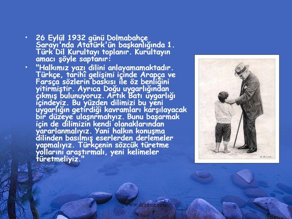 www.dilimce.com7 26 Eylül 1932 günü Dolmabahçe Sarayı'nda Atatürk'ün başkanlığında 1. Türk Dil Kurultayı toplanır. Kurultayın amacı şöyle saptanır:
