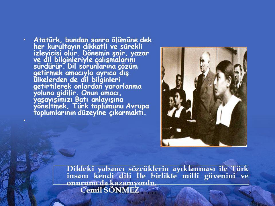 www.dilimce.com8 Atatürk, bundan sonra ölümüne dek her kurultayın dikkatli ve sürekli izleyicisi olur. Dönemin şair, yazar ve dil bilginleriyle çalışm