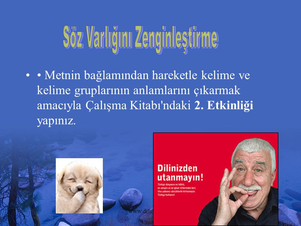 www.dilimce.com9 Metnin bağlamından hareketle kelime ve kelime gruplarının anlamlarını çıkarmak amacıyla Çalışma Kitabı'ndaki 2. Etkinliği yapınız.