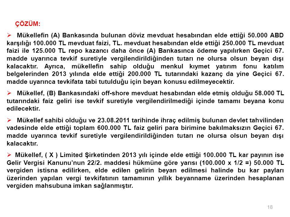 18 ÇÖZÜM:  Mükellefin (A) Bankasında bulunan döviz mevduat hesabından elde ettiği 50.000 ABD karşılığı 100.000 TL mevduat faizi, TL.