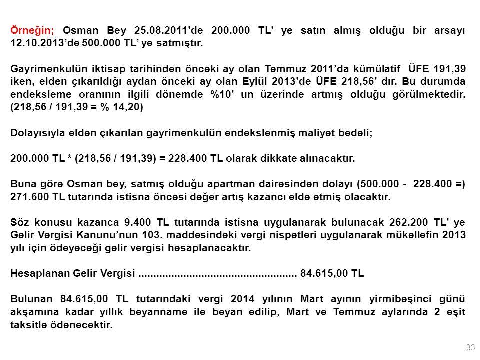 33 Örneğin; Osman Bey 25.08.2011'de 200.000 TL' ye satın almış olduğu bir arsayı 12.10.2013'de 500.000 TL' ye satmıştır. Gayrimenkulün iktisap tarihin
