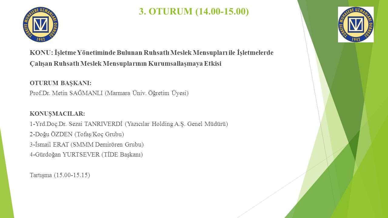 3. OTURUM (14.00-15.00) KONU: İşletme Yönetiminde Bulunan Ruhsatlı Meslek Mensupları ile İşletmelerde Çalışan Ruhsatlı Meslek Mensuplarının Kurumsalla