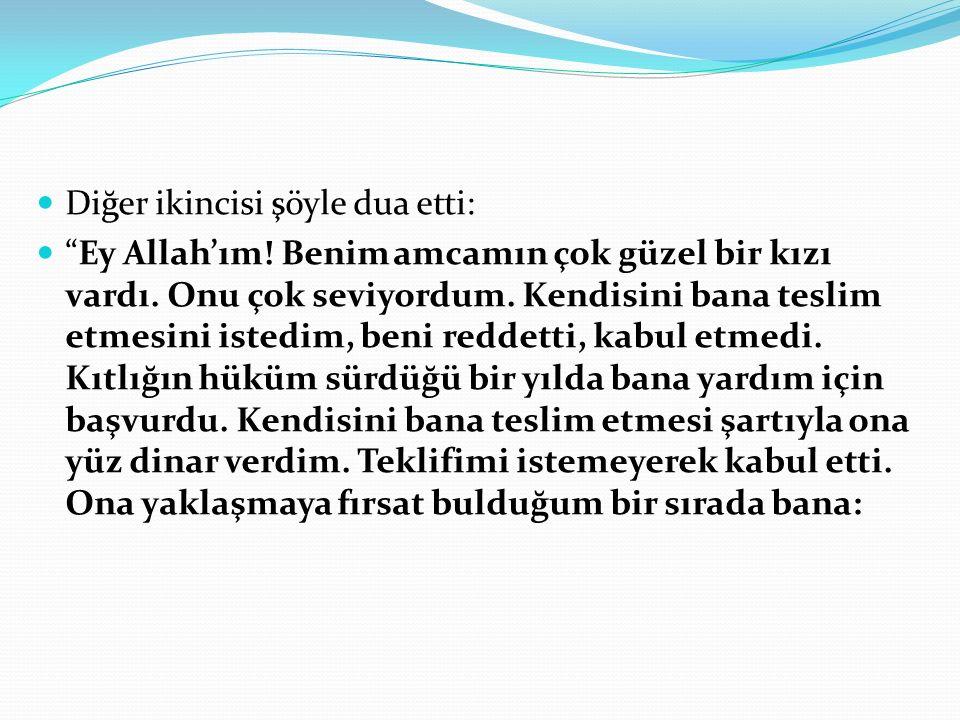 Diğer ikincisi şöyle dua etti: Ey Allah'ım. Benim amcamın çok güzel bir kızı vardı.