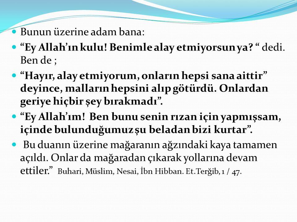 Bunun üzerine adam bana: Ey Allah'ın kulu.Benimle alay etmiyorsun ya.