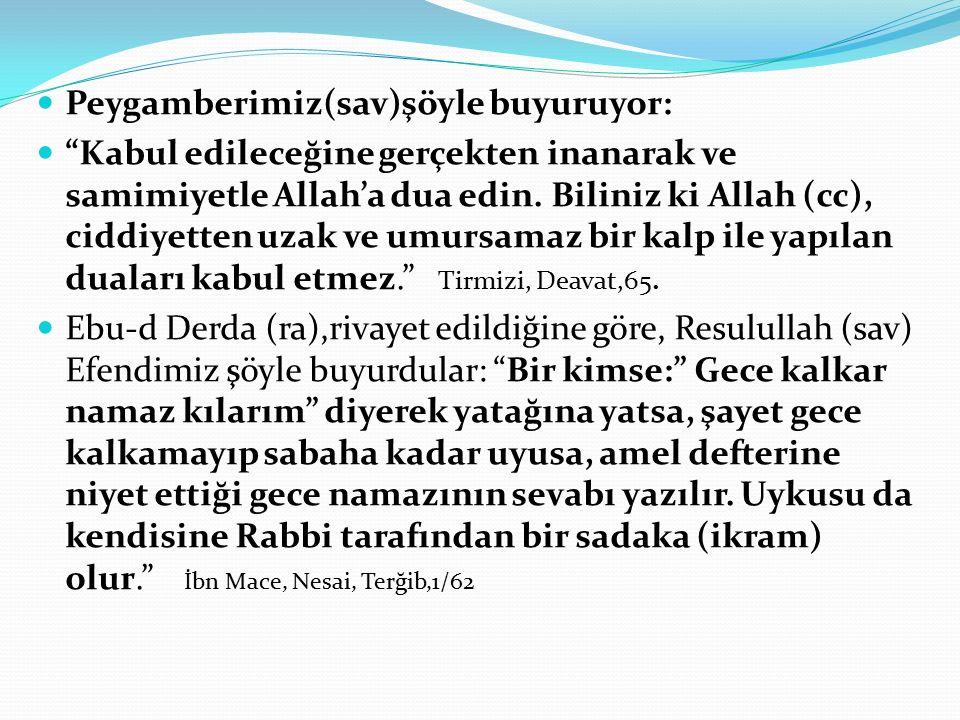 Peygamberimiz(sav)şöyle buyuruyor: Kabul edileceğine gerçekten inanarak ve samimiyetle Allah'a dua edin.