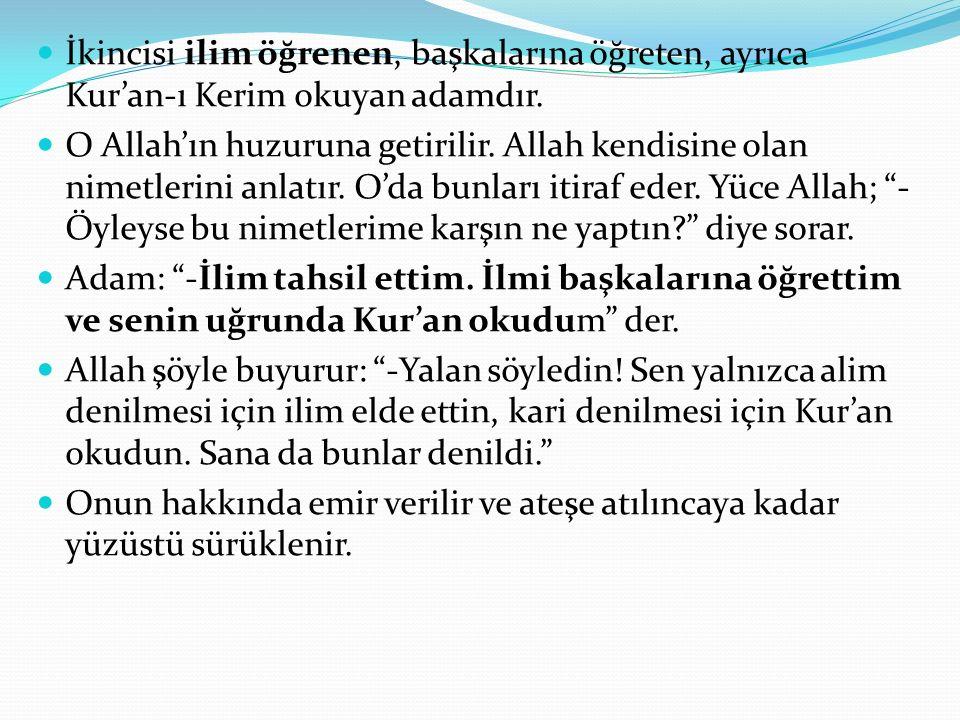 İkincisi ilim öğrenen, başkalarına öğreten, ayrıca Kur'an-ı Kerim okuyan adamdır.