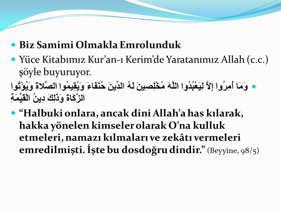 Biz Samimi Olmakla Emrolunduk Yüce Kitabımız Kur'an-ı Kerim'de Yaratanımız Allah (c.c.) şöyle buyuruyor.