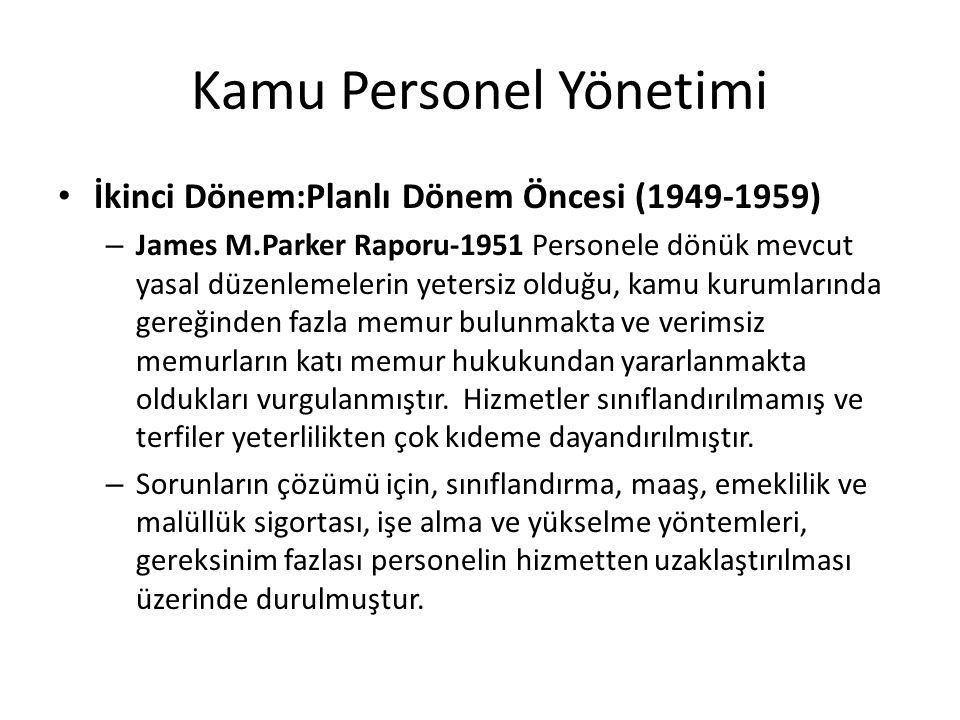 Kamu Personel Yönetimi İkinci Dönem:Planlı Dönem Öncesi (1949-1959) – James M.Parker Raporu-1951 Personele dönük mevcut yasal düzenlemelerin yetersiz olduğu, kamu kurumlarında gereğinden fazla memur bulunmakta ve verimsiz memurların katı memur hukukundan yararlanmakta oldukları vurgulanmıştır.