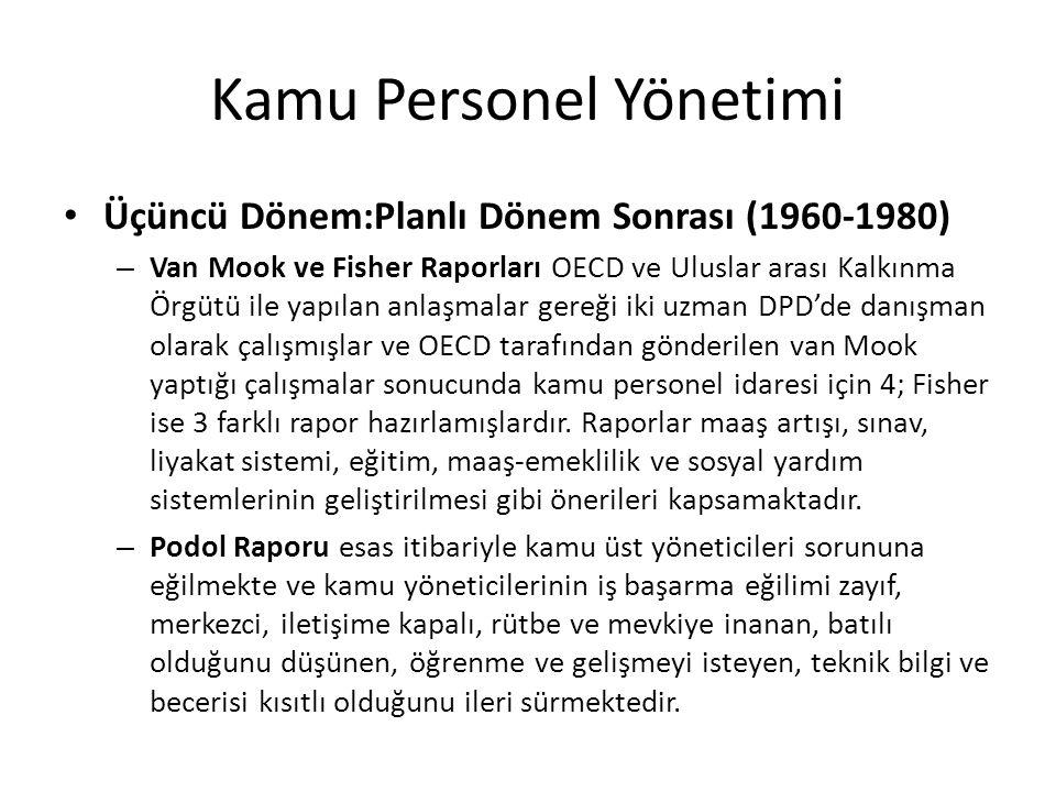 Kamu Personel Yönetimi Üçüncü Dönem:Planlı Dönem Sonrası (1960-1980) – Van Mook ve Fisher Raporları OECD ve Uluslar arası Kalkınma Örgütü ile yapılan anlaşmalar gereği iki uzman DPD'de danışman olarak çalışmışlar ve OECD tarafından gönderilen van Mook yaptığı çalışmalar sonucunda kamu personel idaresi için 4; Fisher ise 3 farklı rapor hazırlamışlardır.