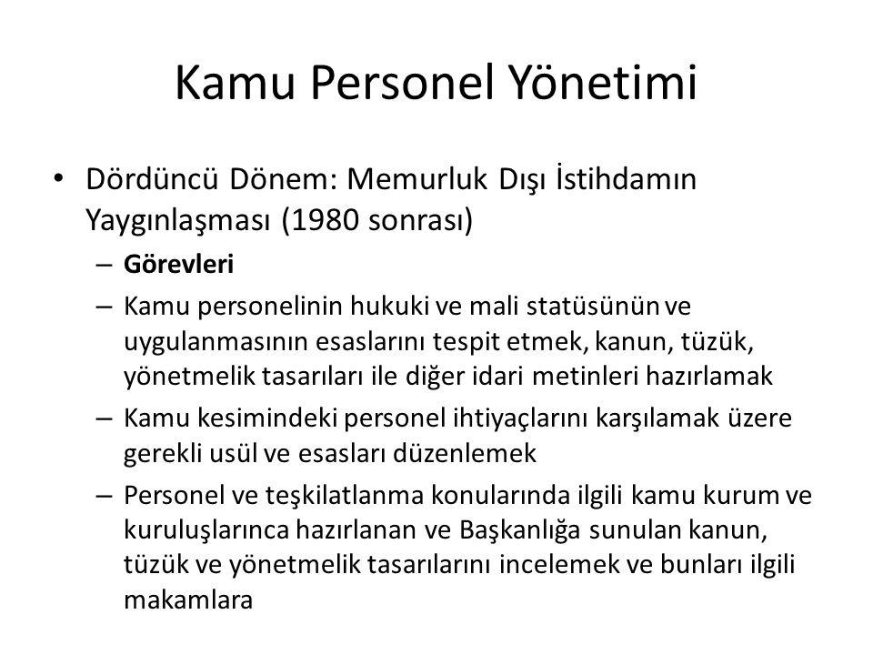 Kamu Personel Yönetimi Dördüncü Dönem: Memurluk Dışı İstihdamın Yaygınlaşması (1980 sonrası) – Görevleri – Kamu personelinin hukuki ve mali statüsünün ve uygulanmasının esaslarını tespit etmek, kanun, tüzük, yönetmelik tasarıları ile diğer idari metinleri hazırlamak – Kamu kesimindeki personel ihtiyaçlarını karşılamak üzere gerekli usül ve esasları düzenlemek – Personel ve teşkilatlanma konularında ilgili kamu kurum ve kuruluşlarınca hazırlanan ve Başkanlığa sunulan kanun, tüzük ve yönetmelik tasarılarını incelemek ve bunları ilgili makamlara