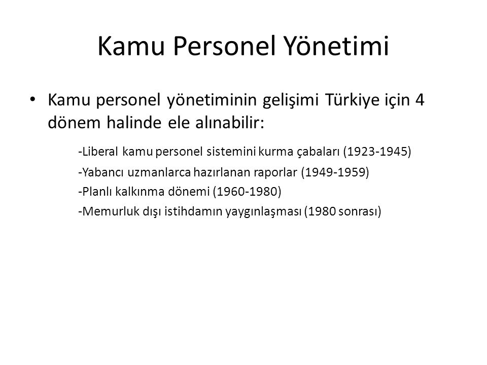 Kamu Personel Yönetimi İkinci Dönem:Planlı Dönem Öncesi (1949-1959) – Devlet Personel Kanunu Tasarısı-1956 Başbakanlık tarafından Maliye Bakanlığı'na hazırlatılmıştır ve 1956'da TBMM'ne sunulmuştur.