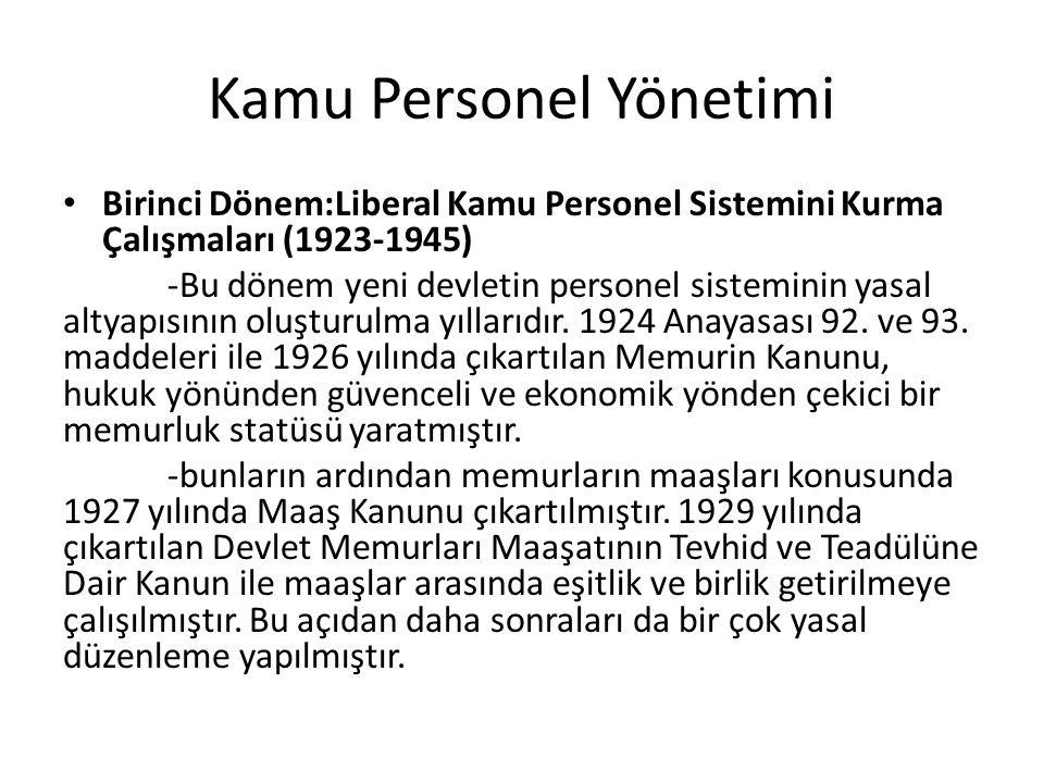 Kamu Personel Yönetimi Birinci Dönem:Liberal Kamu Personel Sistemini Kurma Çalışmaları (1923-1945) -Bu dönem yeni devletin personel sisteminin yasal altyapısının oluşturulma yıllarıdır.