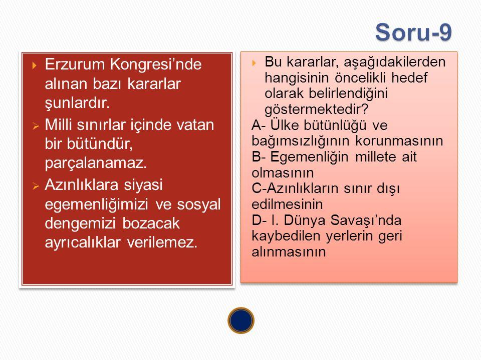  Erzurum Kongresi'nde alınan bazı kararlar şunlardır.  Milli sınırlar içinde vatan bir bütündür, parçalanamaz.  Azınlıklara siyasi egemenliğimizi v