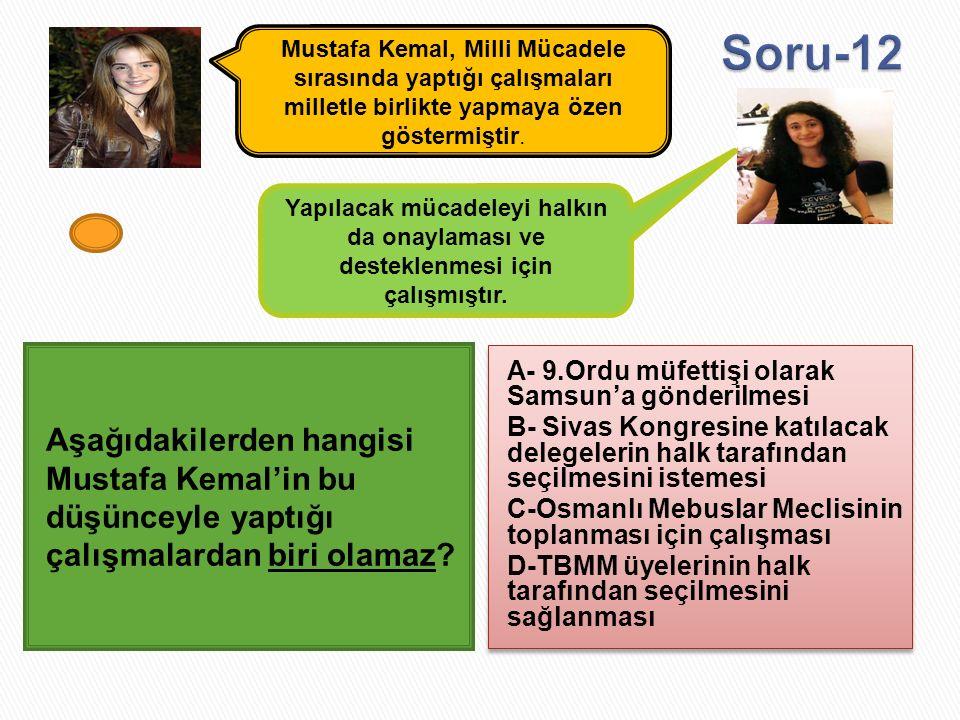 Aşağıdakilerden hangisi Mustafa Kemal'in bu düşünceyle yaptığı çalışmalardan biri olamaz? A- 9.Ordu müfettişi olarak Samsun'a gönderilmesi B- Sivas Ko