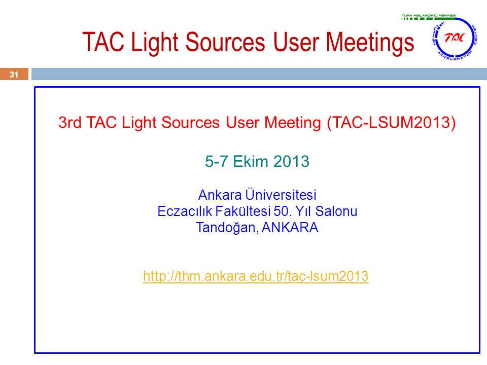 TAC Light Sources User Meetings 31 3rd TAC Light Sources User Meeting (TAC-LSUM2013) 5-7 Ekim 2013 Ankara Üniversitesi Eczacılık Fakültesi 50.