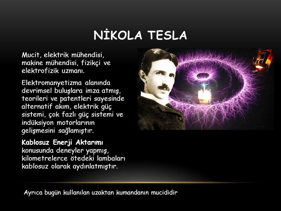 NİKOLA TESLA Mucit, elektrik mühendisi, makine mühendisi, fizikçi ve elektrofizik uzmanı. Elektromanyetizma alanında devrimsel buluşlara imza atmış, t