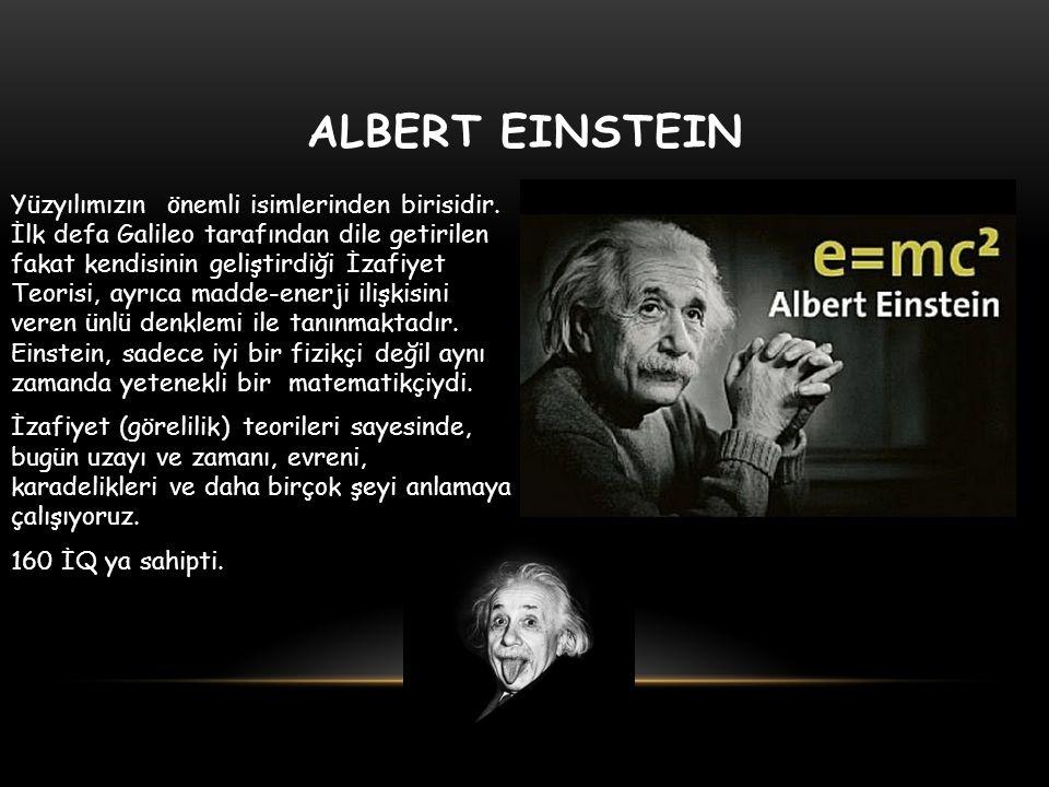 ALBERT EINSTEIN Yüzyılımızın önemli isimlerinden birisidir. İlk defa Galileo tarafından dile getirilen fakat kendisinin geliştirdiği İzafiyet Teorisi,