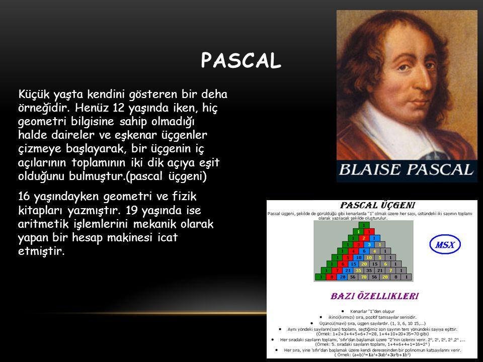 PASCAL Küçük yaşta kendini gösteren bir deha örneğidir. Henüz 12 yaşında iken, hiç geometri bilgisine sahip olmadığı halde daireler ve eşkenar üçgenle