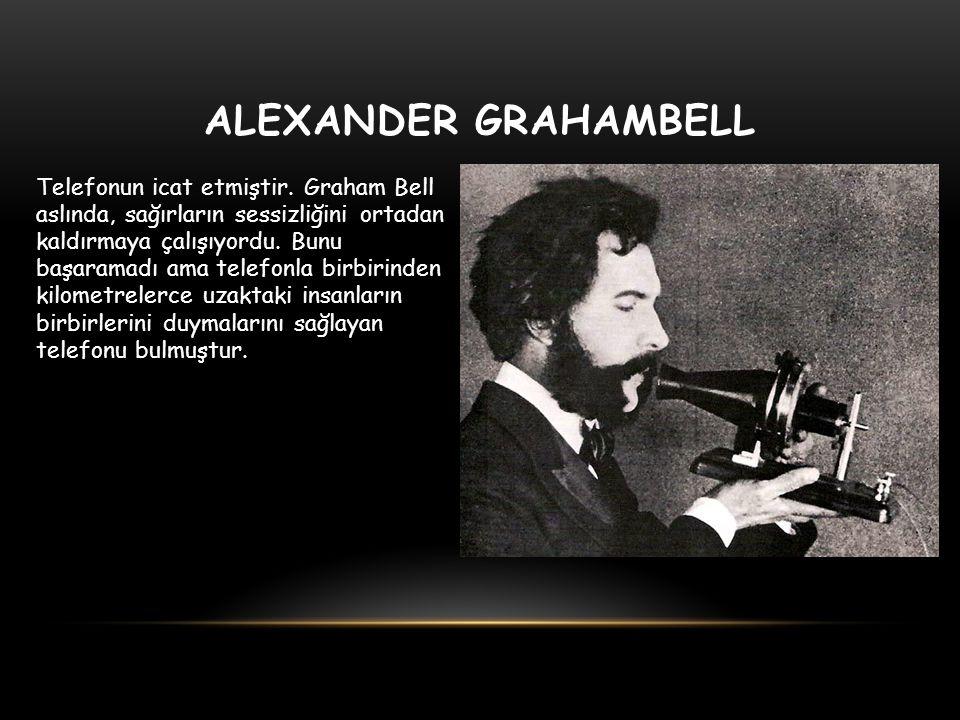 ALEXANDER GRAHAMBELL Telefonun icat etmiştir. Graham Bell aslında, sağırların sessizliğini ortadan kaldırmaya çalışıyordu. Bunu başaramadı ama telefon