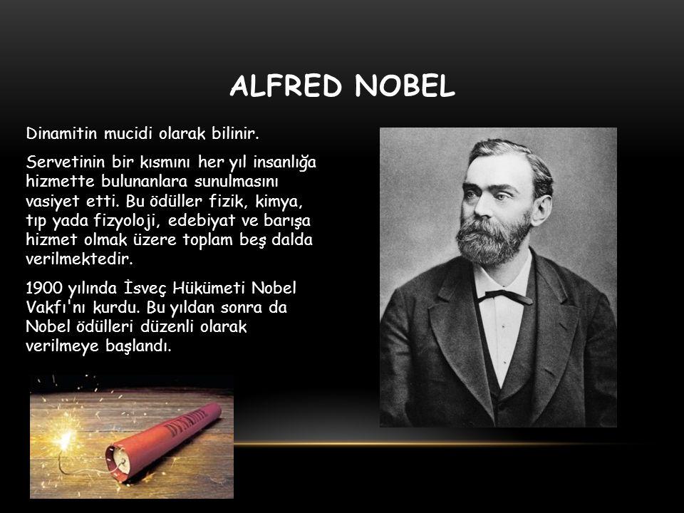 ALFRED NOBEL Dinamitin mucidi olarak bilinir. Servetinin bir kısmını her yıl insanlığa hizmette bulunanlara sunulmasını vasiyet etti. Bu ödüller fizik