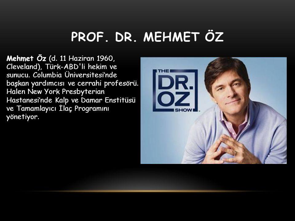 PROF. DR. MEHMET ÖZ Mehmet Öz (d. 11 Haziran 1960, Cleveland), Türk-ABD'li hekim ve sunucu. Columbia Üniversitesi'nde başkan yardımcısı ve cerrahi pro