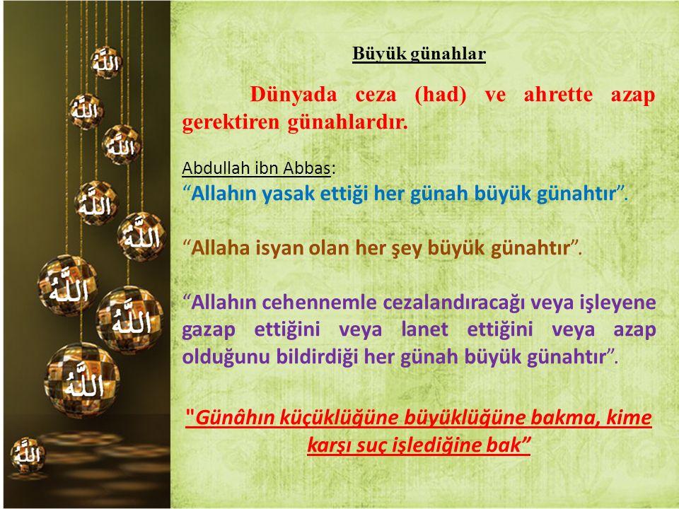 """Büyük günahlar Dünyada ceza (had) ve ahrette azap gerektiren günahlardır. Abdullah ibn Abbas: """"Allahın yasak ettiği her günah büyük günahtır"""". """"Allaha"""