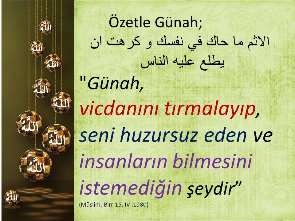 Özetle Günah; الاثم ما حاك في نفسك و كرهت ان يطلع عليه الناس