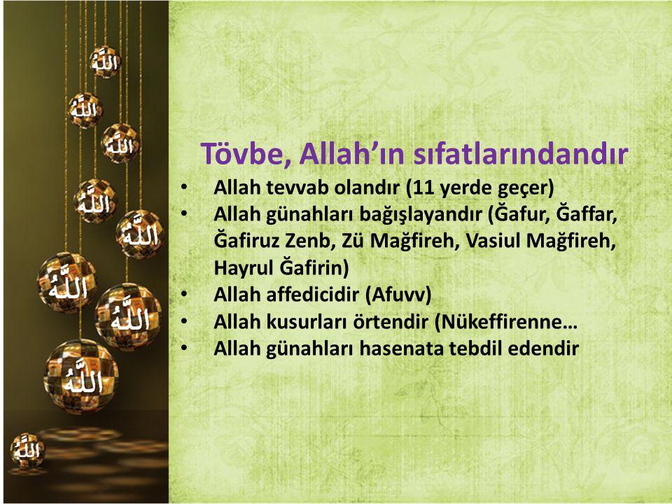 Tövbe, Allah'ın sıfatlarındandır Allah tevvab olandır (11 yerde geçer) Allah günahları bağışlayandır (Ğafur, Ğaffar, Ğafiruz Zenb, Zü Mağfireh, Vasiul
