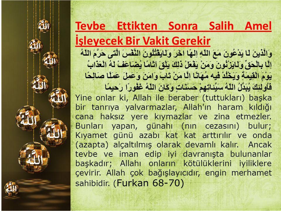 Tevbe Ettikten Sonra Salih Amel İşleyecek Bir Vakit Gerekir وَالَّذينَ لَا يَدْعُونَ مَعَ اللّهِ اِلهًا اخَرَ وَلَايَقْتُلُونَ النَّفْسَ الَّتى حَرَّم
