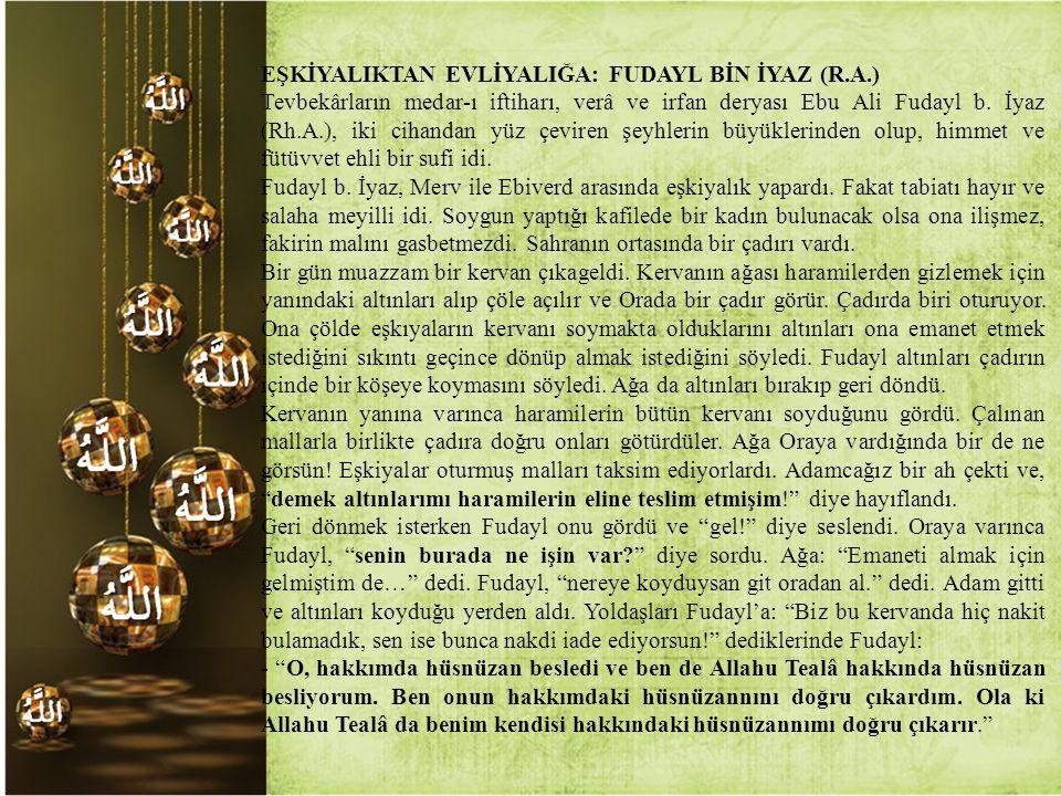 EŞKİYALIKTAN EVLİYALIĞA: FUDAYL BİN İYAZ (R.A.) Tevbekârların medar-ı iftiharı, verâ ve irfan deryası Ebu Ali Fudayl b. İyaz (Rh.A.), iki cihandan yüz