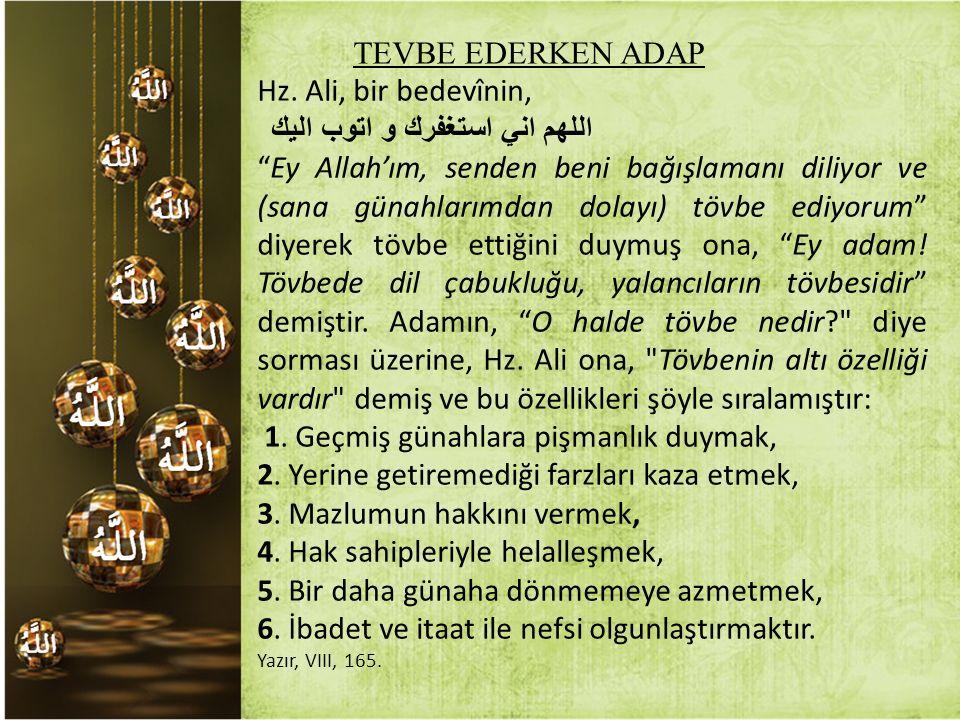 """TEVBE EDERKEN ADAP Hz. Ali, bir bedevînin, اللهم اني استغفرك و اتوب اليك """"Ey Allah'ım, senden beni bağışlamanı diliyor ve (sana günahlarımdan dolayı)"""