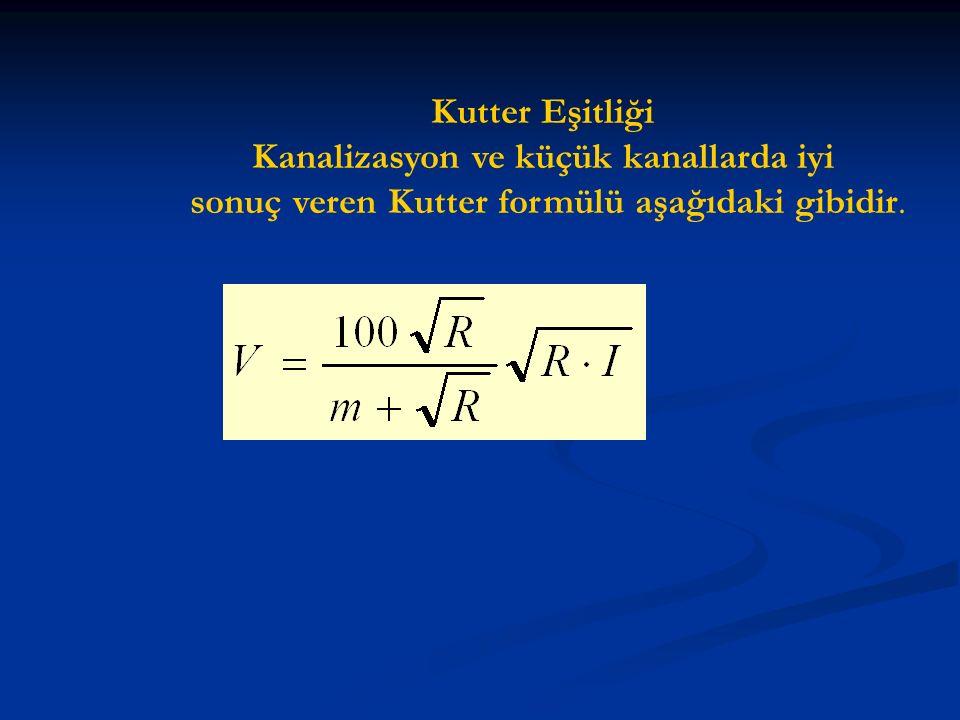 Kutter Eşitliği Kanalizasyon ve küçük kanallarda iyi sonuç veren Kutter formülü aşağıdaki gibidir.