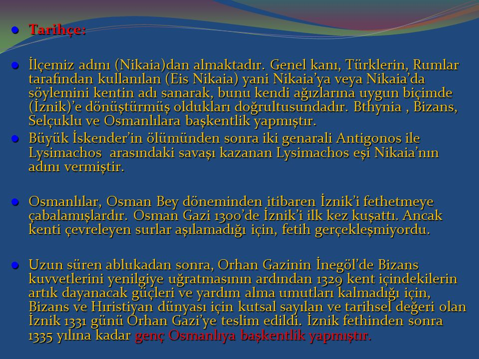 Tarihçe: Tarihçe: İlçemiz adını (Nikaia)dan almaktadır. Genel kanı, Türklerin, Rumlar tarafından kullanılan (Eis Nikaia) yani Nikaia'ya veya Nikaia'da
