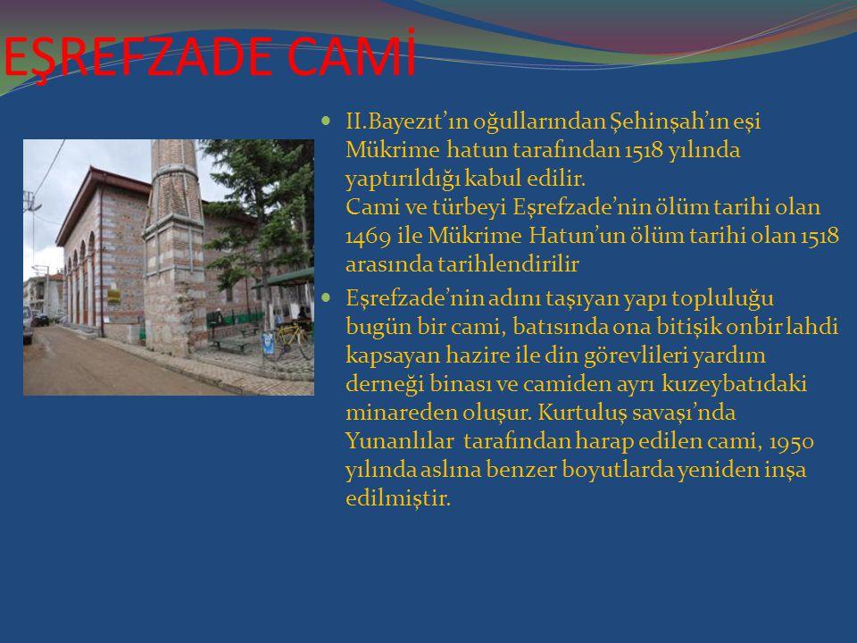 EŞREFZADE CAMİ II.Bayezıt'ın oğullarından Şehinşah'ın eşi Mükrime hatun tarafından 1518 yılında yaptırıldığı kabul edilir. Cami ve türbeyi Eşrefzade'n
