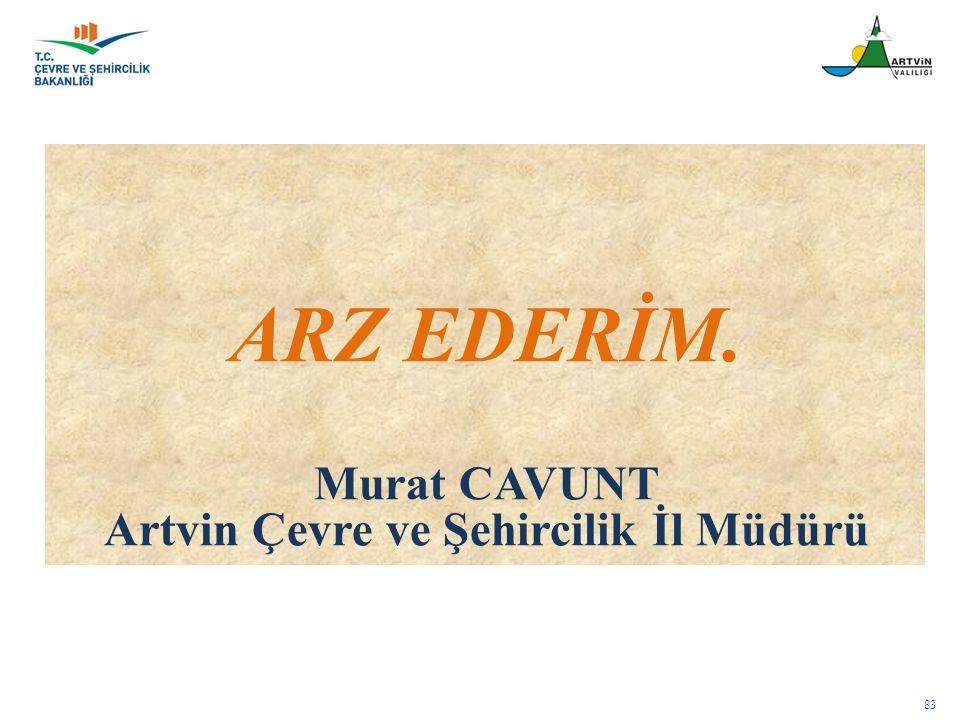 83 ARZ EDERİM. Murat CAVUNT Artvin Çevre ve Şehircilik İl Müdürü