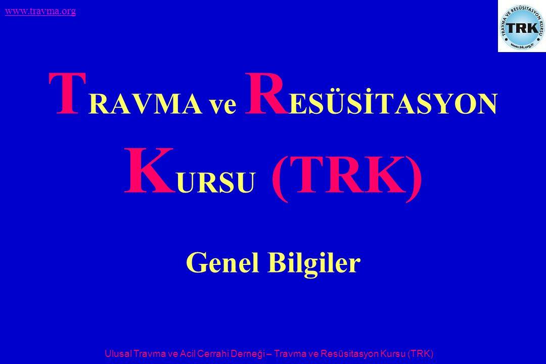 Ulusal Travma ve Acil Cerrahi Derneği – Travma ve Resüsitasyon Kursu (TRK) www.travma.org TRK Özellikleri (2)  Kurs 20-30 kişiden oluşan katılımcı gruplarına uygulanacaktır.