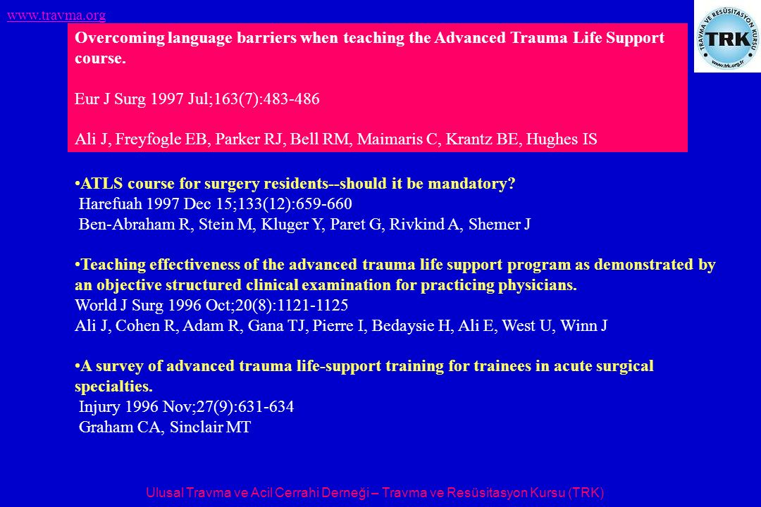 Ulusal Travma ve Acil Cerrahi Derneği – Travma ve Resüsitasyon Kursu (TRK) www.travma.org Overcoming language barriers when teaching the Advanced Trau