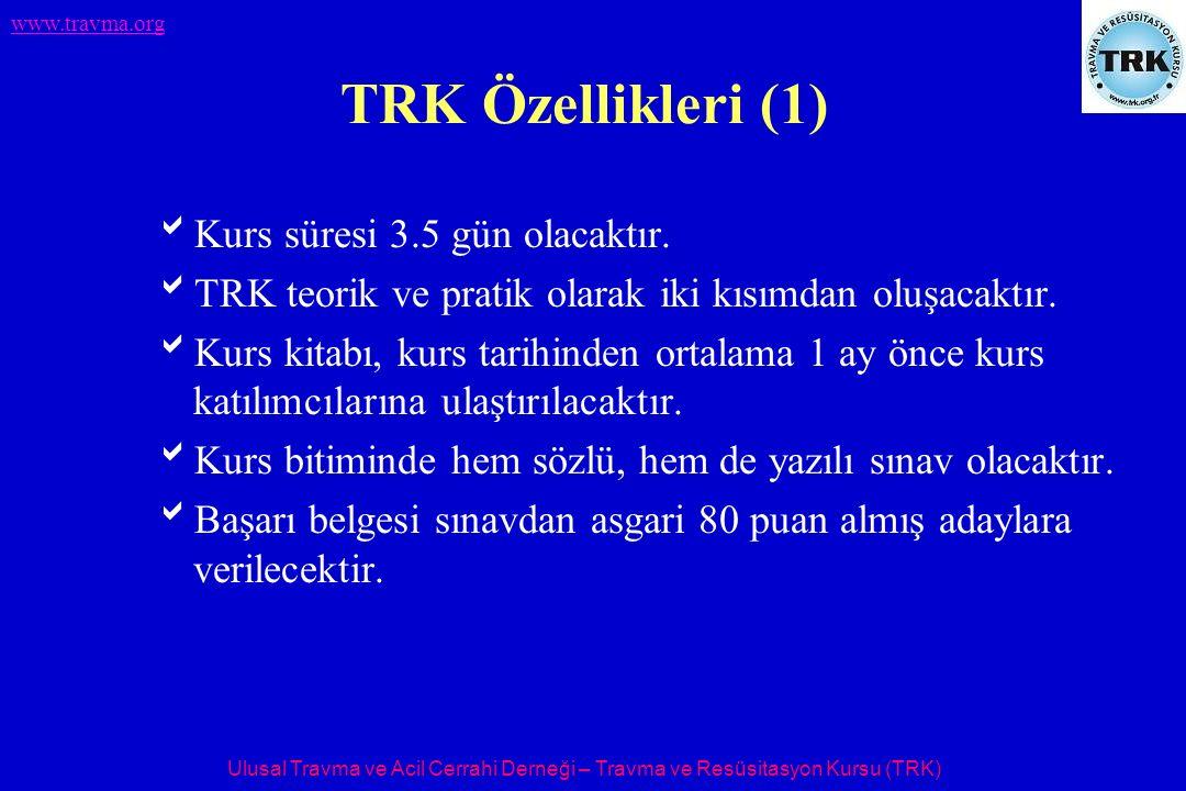 Ulusal Travma ve Acil Cerrahi Derneği – Travma ve Resüsitasyon Kursu (TRK) www.travma.org TRK Özellikleri (1)  Kurs süresi 3.5 gün olacaktır.  TRK t