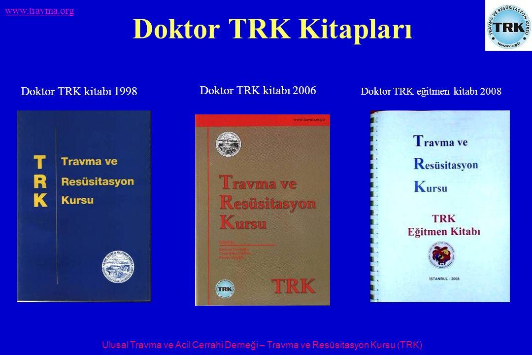 Ulusal Travma ve Acil Cerrahi Derneği – Travma ve Resüsitasyon Kursu (TRK) www.travma.org Doktor TRK Kitapları Doktor TRK kitabı 1998 Doktor TRK kitabı 2006 Doktor TRK eğitmen kitabı 2008
