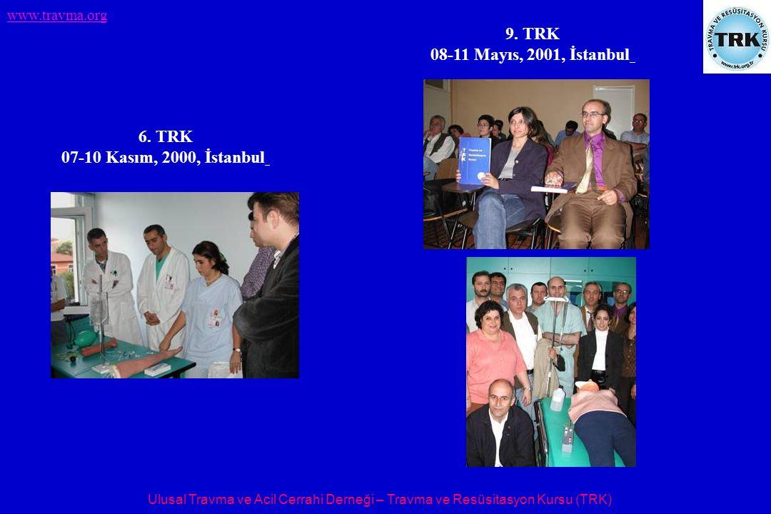 Ulusal Travma ve Acil Cerrahi Derneği – Travma ve Resüsitasyon Kursu (TRK) www.travma.org 6. TRK 07-10 Kasım, 2000, İstanbul 9. TRK 08-11 Mayıs, 2001,