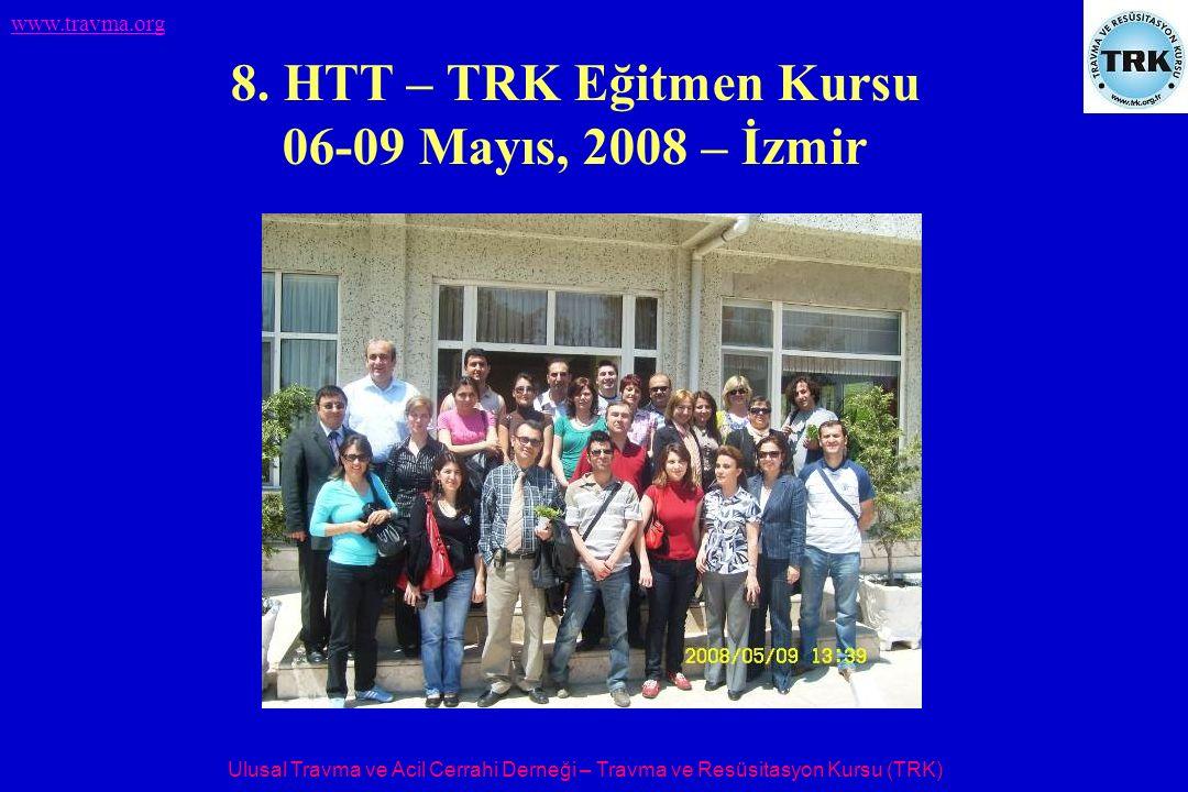Ulusal Travma ve Acil Cerrahi Derneği – Travma ve Resüsitasyon Kursu (TRK) www.travma.org 8. HTT – TRK Eğitmen Kursu 06-09 Mayıs, 2008 – İzmir