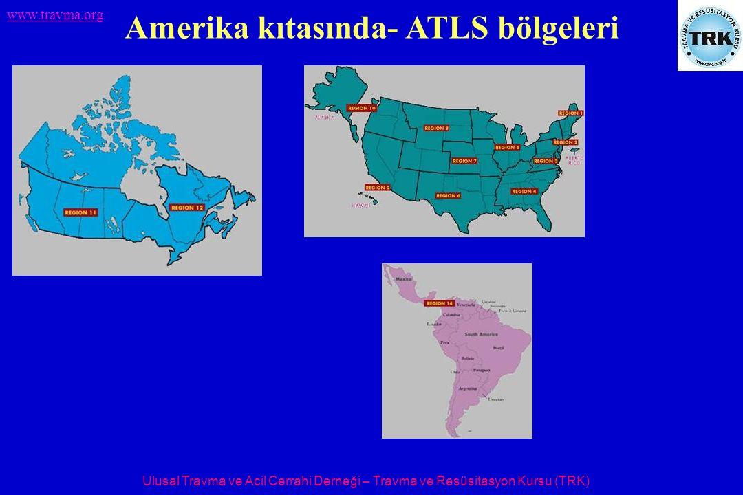 Ulusal Travma ve Acil Cerrahi Derneği – Travma ve Resüsitasyon Kursu (TRK) www.travma.org Amerika kıtasında- ATLS bölgeleri