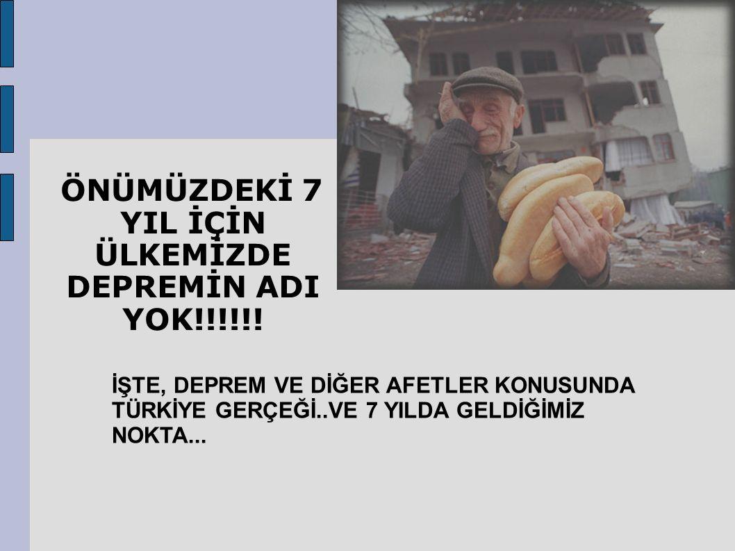 ÖNÜMÜZDEKİ 7 YIL İÇİN ÜLKEMİZDE DEPREMİN ADI YOK!!!!!.