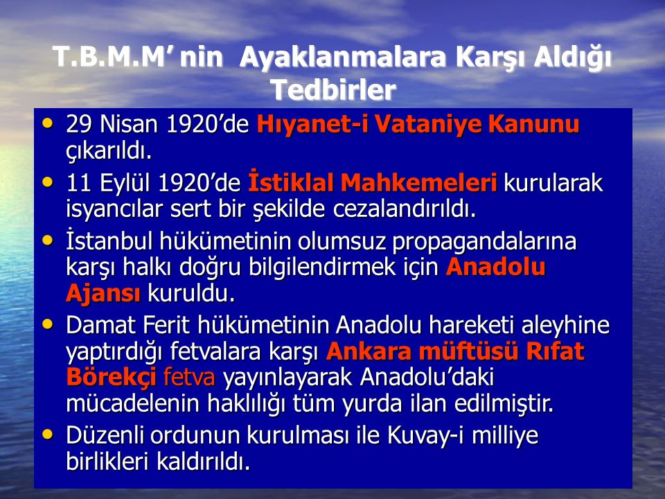 T.B.M.M' nin Ayaklanmalara Karşı Aldığı Tedbirler 29 Nisan 1920'de Hıyanet-i Vataniye Kanunu çıkarıldı. 29 Nisan 1920'de Hıyanet-i Vataniye Kanunu çık