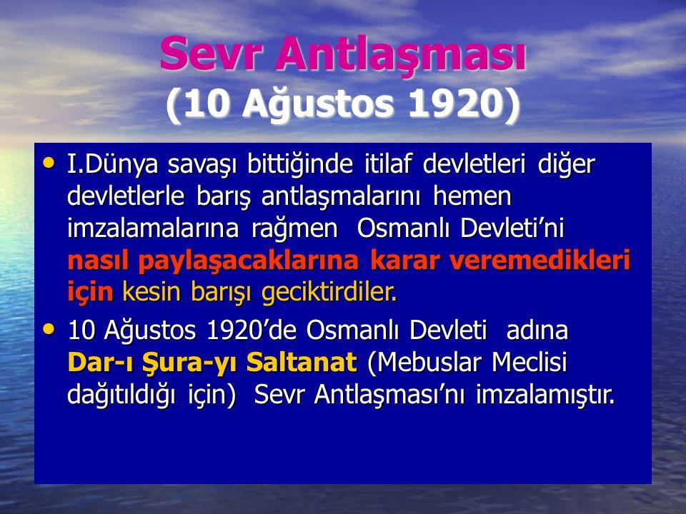 Sevr Antlaşması (10 Ağustos 1920) I.Dünya savaşı bittiğinde itilaf devletleri diğer devletlerle barış antlaşmalarını hemen imzalamalarına rağmen Osmanlı Devleti'ni nasıl paylaşacaklarına karar veremedikleri için kesin barışı geciktirdiler.