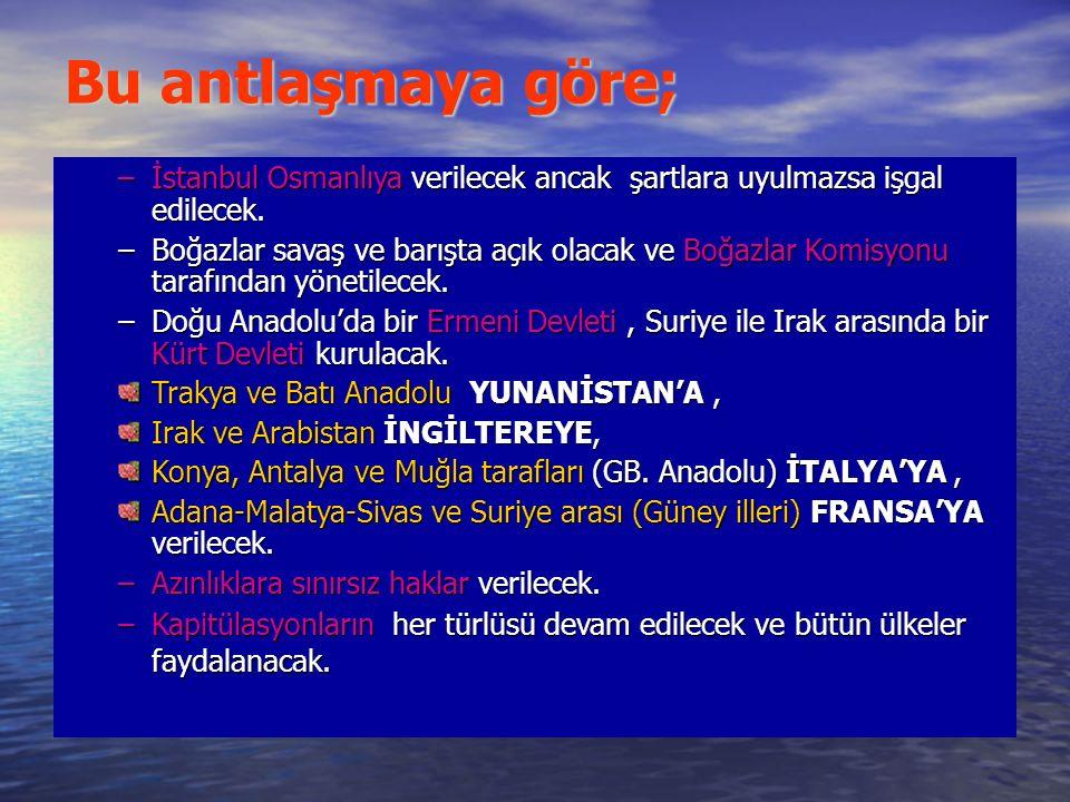 Bu antlaşmaya göre; –İstanbul Osmanlıya verilecek ancak şartlara uyulmazsa işgal edilecek.