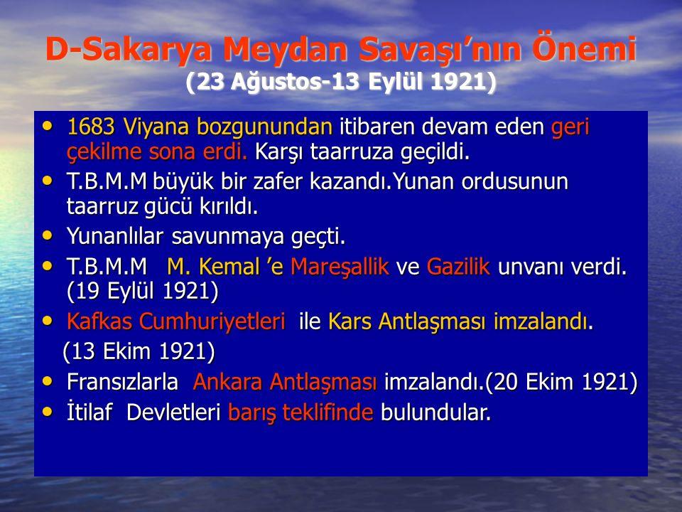 D-Sakarya Meydan Savaşı'nın Önemi (23 Ağustos-13 Eylül 1921) 1683 Viyana bozgunundan itibaren devam eden geri çekilme sona erdi.