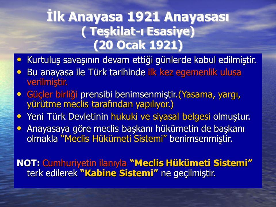 İlk Anayasa 1921 Anayasası ( Teşkilat-ı Esasiye) (20 Ocak 1921) Kurtuluş savaşının devam ettiği günlerde kabul edilmiştir. Kurtuluş savaşının devam et